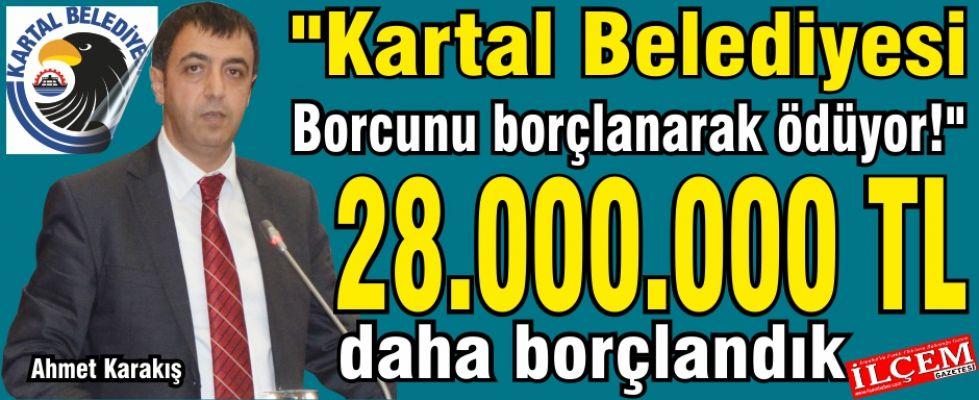 """Ahmet Karakış """"Kartal Belediyesi Borcunu borç alarak ödüyor!"""""""