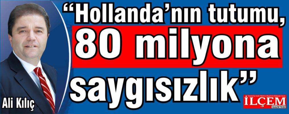 """Ali Kılıç: 'Hollanda'nın tutumu, 80 milyona saygısızlık"""""""