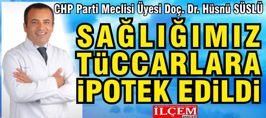 """Doç. Dr.Hüsnü SÜSLÜ """"Sağlığımız tüccarlara ipotek edildi!"""""""