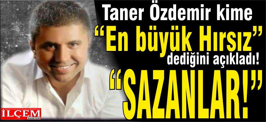 Taner Özdemir Büyük Hırsızı açıkladı?