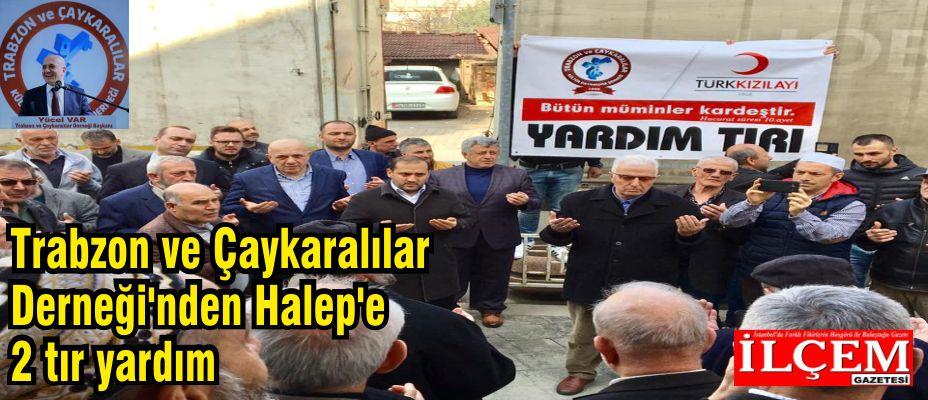 Trabzon ve Çaykaralılar Derneği'nden Halep'e 2 tır yardım