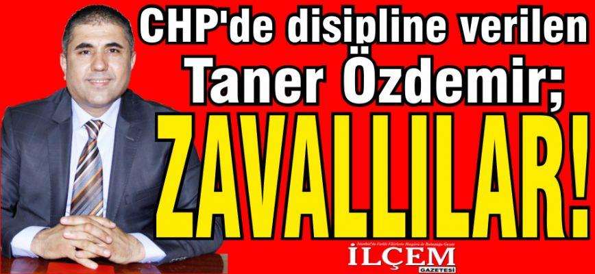 CHP'de disipline verilen Taner Özdemir, 'Zavallılar' dedi.