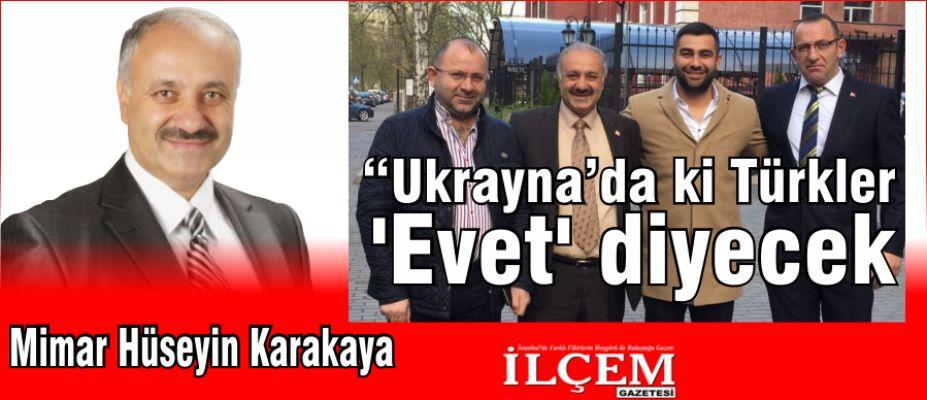 Hüseyin Karakaya 'Ukrayna'daki Türkler 'Evet' diyecek