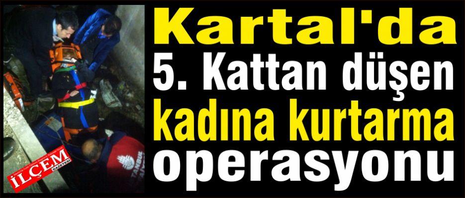 Kartal'da 5. Kattan düşen kadına kurtarma operasyonu.