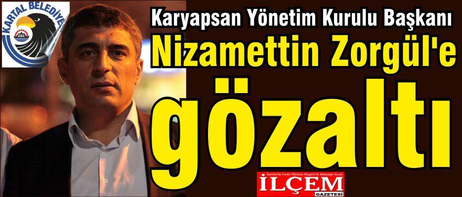 Karyapsan Yönetim Kurulu Başkanı Nizamettin Zorgül'e gözaltı.