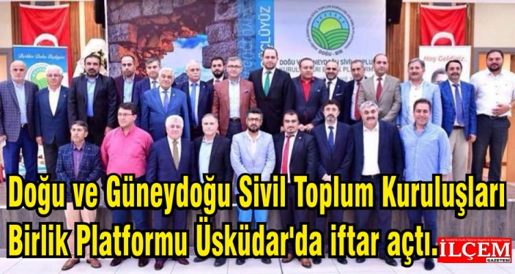 Doğu ve Güneydoğu Sivil Toplum Kuruluşları Birlik Platformu Üsküdar'da iftar açtı.