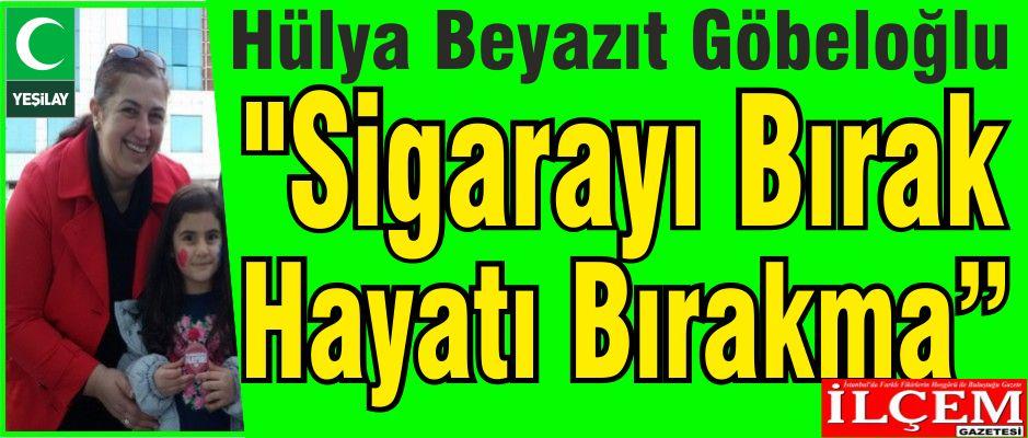 """Hülya Beyazıt Göbeloğlu """"Sigarayı Bırak Hayatı Bırakma"""""""
