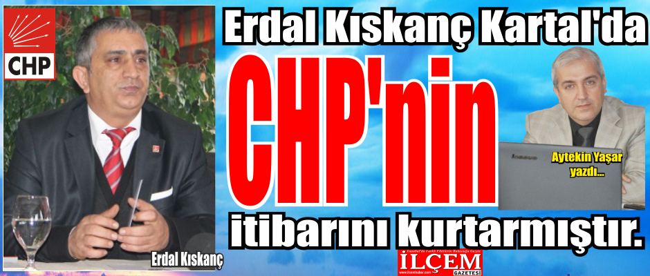 Erdal Kıskanç Kartal'da, CHP'nin itibarını kurtarmıştır.