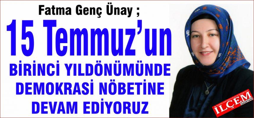 Fatma Genç Ünay '15 Temmuz'un 1. Yıldönümünde Demokrasi Nöbetlerine Devam Ediyoruz'