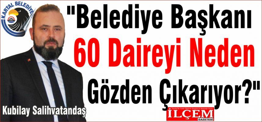 Kubilay Salihvatandaş 'Belediye Başkanı 60 Daireyi Neden Gözden Çıkarıyor?'
