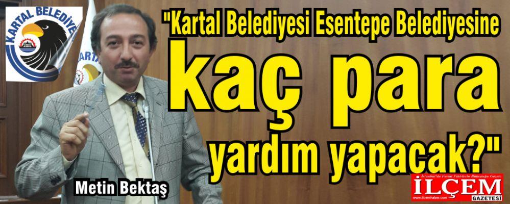 Metin Bektaş, 'Esentepe Belediyesine kaç para yardım yapılacak?'