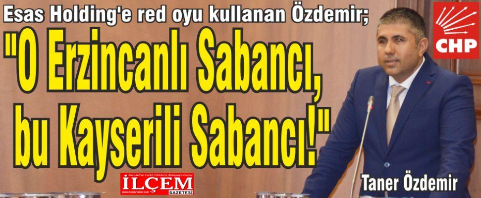 Taner Özdemir 'O Erzincanlı Sabancı, bu Kayserili Sabancı!'