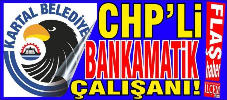 Kartal Belediyesi'nde CHP'li Bankamatik Çalışanı!