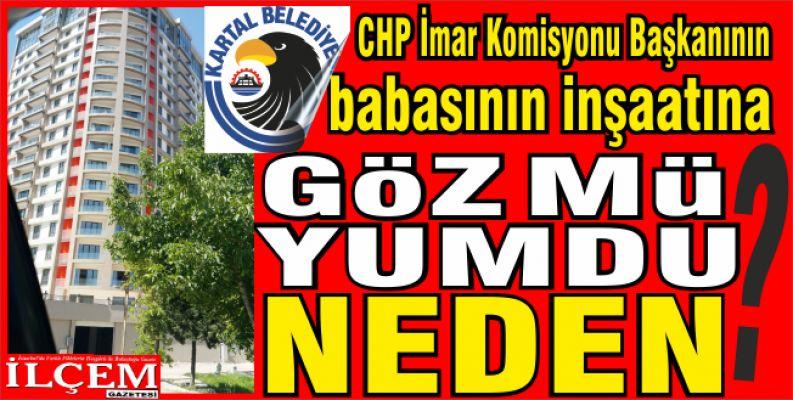 Kartal Belediyesi, CHP İmar Komisyonu Başkanının babasının inşaatına göz mü yumdu?