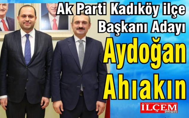 Aydoğan Ahıakın Ak Parti Kadıköy İlçe Başkanı Adayı oldu.