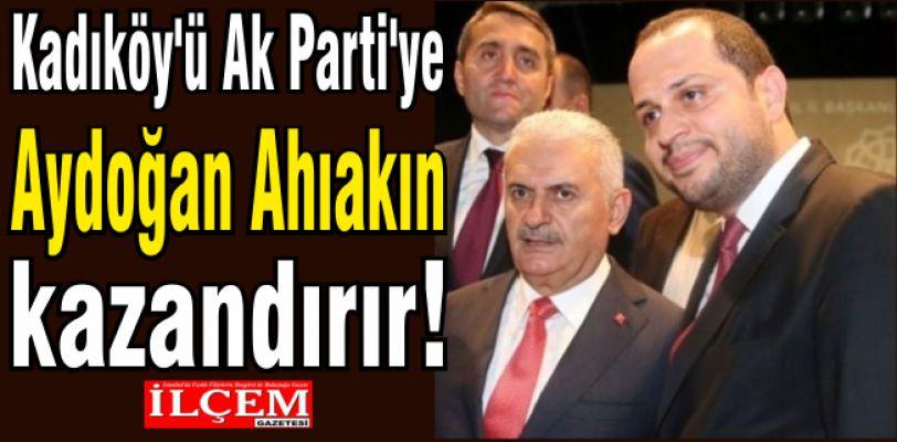 Kadıköy'ü Ak Parti'ye Aydoğan Ahıakın kazandırır!