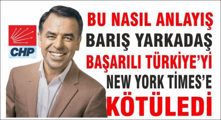 CHP'li Yarkadaş Türkiye'yi New York Times'e kötüledi.