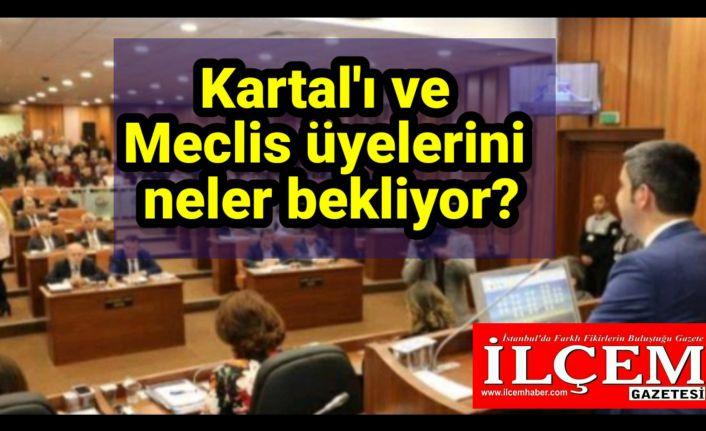 Kartal'ı ve Belediye meclis üyelerini neler bekliyor?