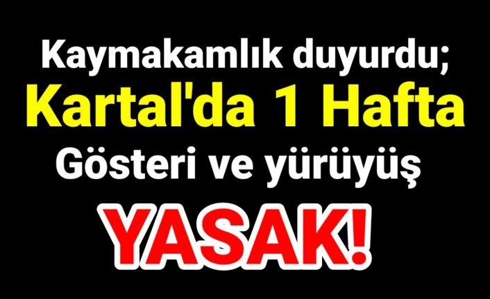 Kaymakamlıktan Kartal'da 1 Hafta gösteri ve yürüyüş yasağı.