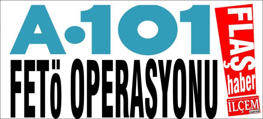A101 e Fetö operasyonu