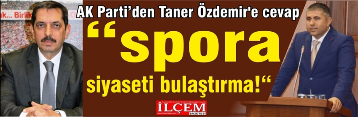 """AK Parti'den Taner Özdemir'e cevap """"spora siyaseti bulaştırma!"""""""