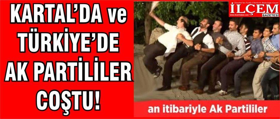 AK Partililer, Kartal'da, İstanbul'da, Türkiye'de coştular.