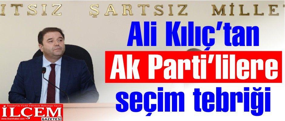 Ali Kılıç'tan Ak Parti'lilere seçim tebriği