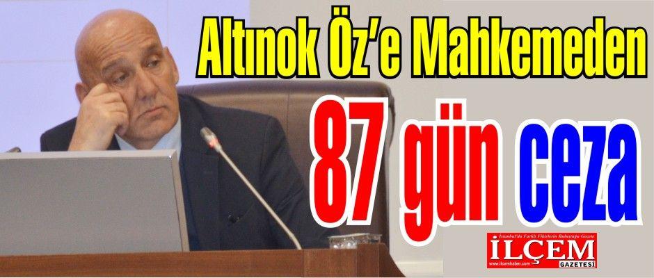 Altınok Öz'e Mahkemeden 87 gün ceza!