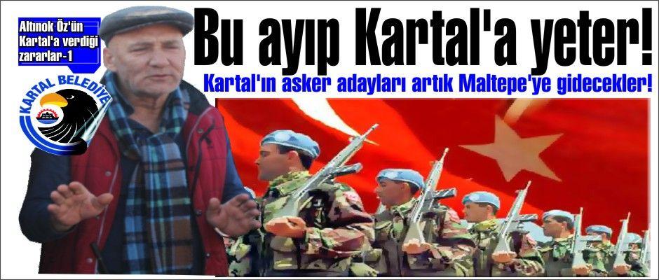 Altınok Öz'ün Kartal'a verdiği zararlar-1 Kartal Askerlik Şubesi Maltepe'ye taşınıyor.
