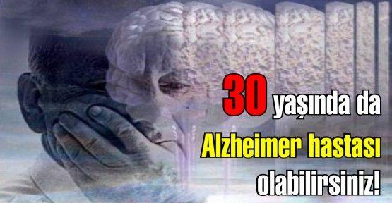 Alzheimer hastası 30 yaşında da olabilirsiniz!