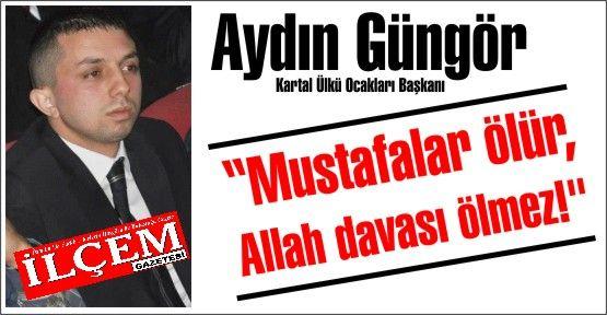 Aydın Güngör 'Mustafalar ölür, Allah davası ölmez!'