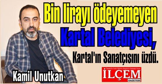 Bin lirayı ödeyemeyen Kartal Belediyesi, Kartal'ın Sanatçısını üzdü.
