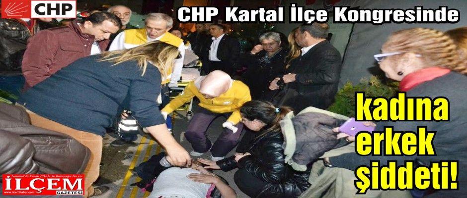 CHP Kartal İlçe Kadın Kolları Kongresinde kadına erkek şiddeti!