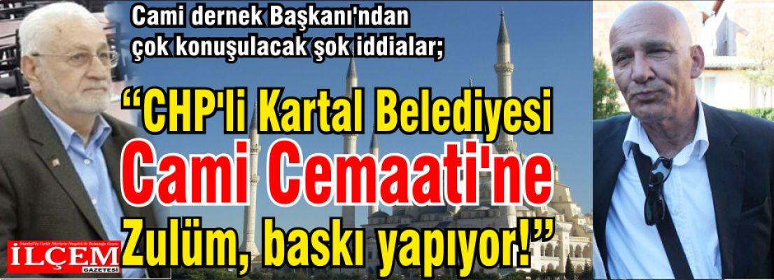 CHP'li Kartal Belediyesi Cami Cemaati'ne Zulüm, baskı yapıyor!