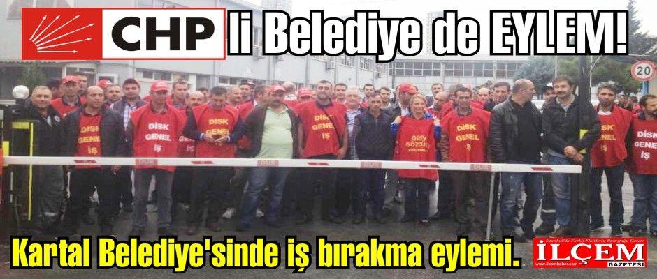 CHP'li Kartal Belediye'sinde iş bırakma eylemi.