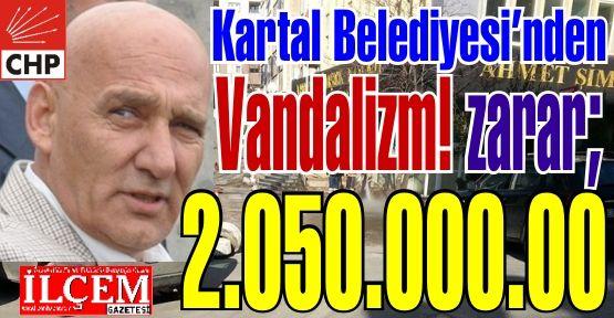 CHP'li Kartal Belediyesi'nden Vandalizm! Kamu zararı 2 milyon lira