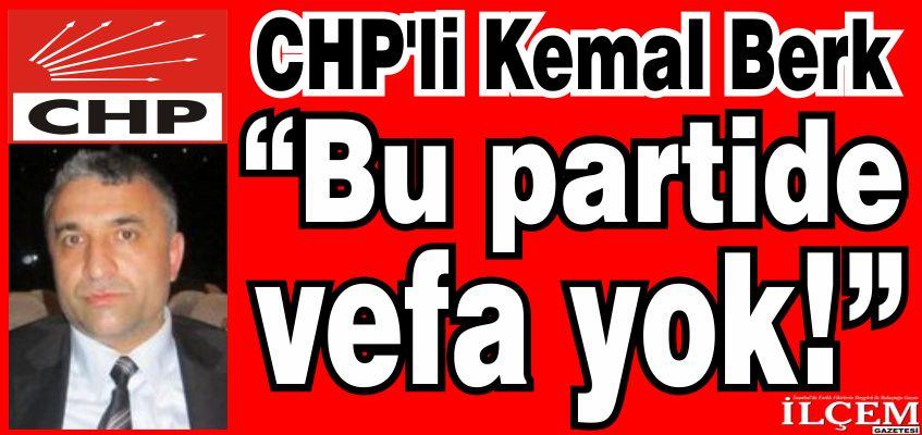 CHP'li Kemal Berk 'Bu partide vefa olmadığını gördük'