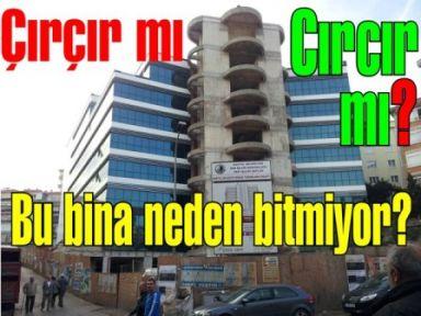 Çırçır'da ki Bir türlü bitmeyen hizmet binası esnafın sinirlerini bozuyor