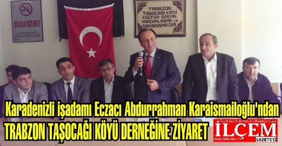 Eczacı Abdurrahman Karaismailoğlu'ndan TRABZON TAŞOCAĞI KÖYÜ DERNEĞİNE ZİYARET