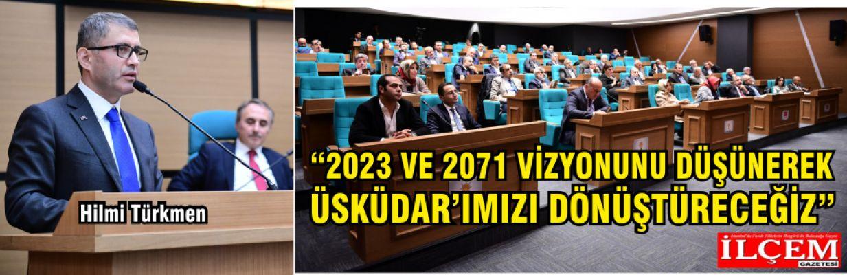 Hilmi Türkmen 'Üsküdarımızı dönüştüreceğiz...'