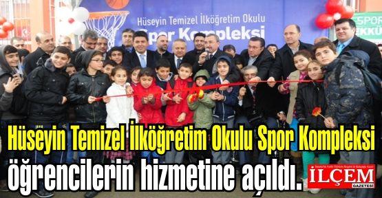 Hüseyin Temizel İlköğretim Okulu Spor Kompleksi öğrencilerin hizmetine açıldı.