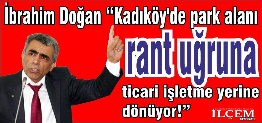 """İbrahim Doğan """"Kadıköy'de park alanı rant uğruna ticari işletme yerine dönüyor!"""