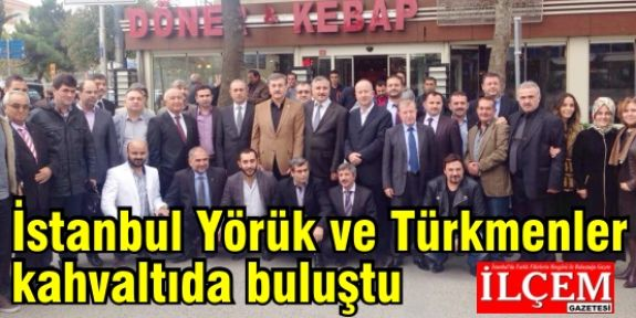 İstanbul Yörük ve Türkmenler kahvaltıda buluştu