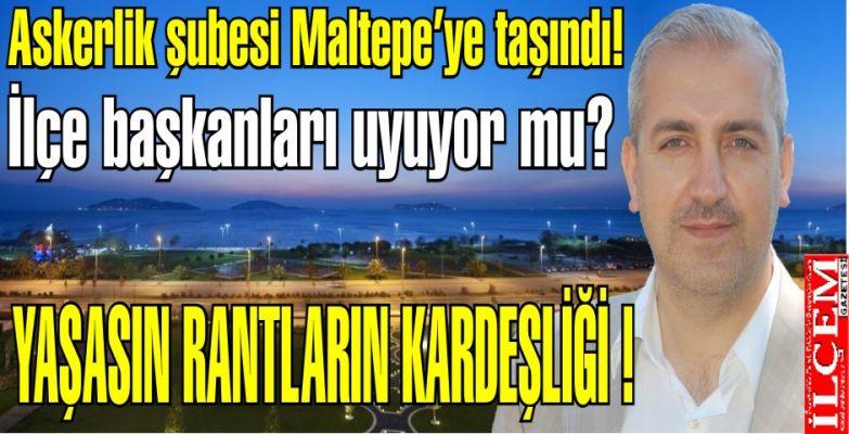 Kartal Askerlik şubesi Maltepe'ye taşındı, ilçe başkanları uyuyor mu?