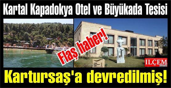 Kartal Kapadokya Otel ve Büyükada Sosyal Tesisi Kartursaş'a devredildi.