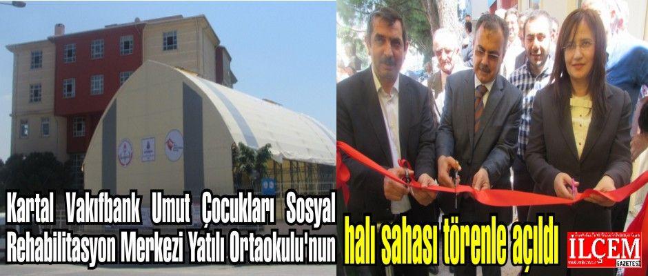 Kartal Vakıfbank Umut Çocukları Sosyal Rehabilitasyon Merkezi Yatılı Ortaokulu'nun halı sahası törenle açıldı.