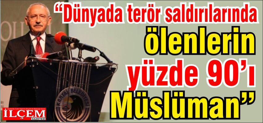 """Kılıçdaroğlu 'Dünyada terör saldırılarında ölenlerin yüzde 90'ı Müslüman"""""""