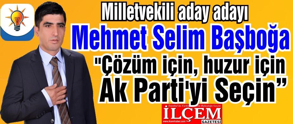Mehmet Selim Başboğa ''Barış için, Çözüm için Ak Parti İstanbul 1. Bölge Milletvekili aday adayıyım.