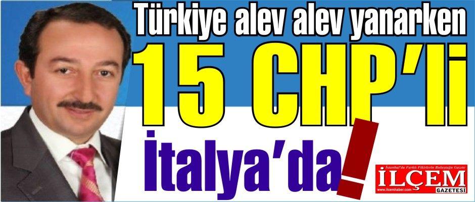Metin Bektaş ''Türkiye  alev alev, 15 CHP'li İtalya'ya geziye gidecekler!''