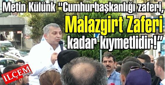 "Metin Külünk ""Cumhurbaşkanlığı zaferi, Malazgirt Zaferi kadar kıymetlidir!'"